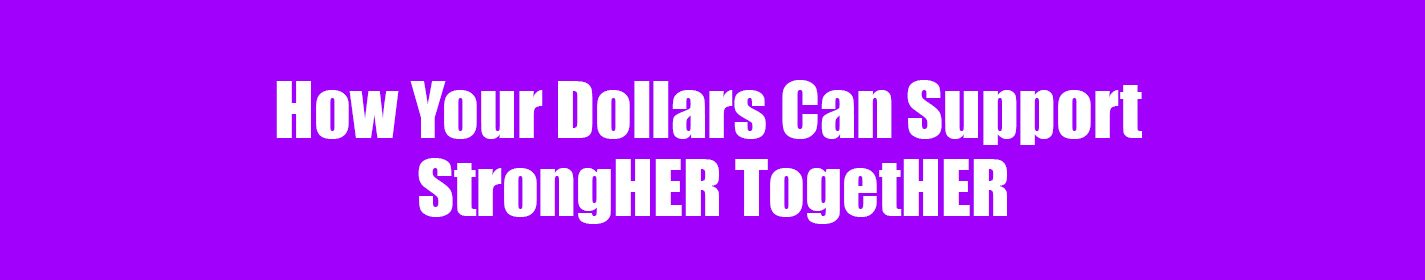 How Your Dollars Can Support StrongHER TogetHER